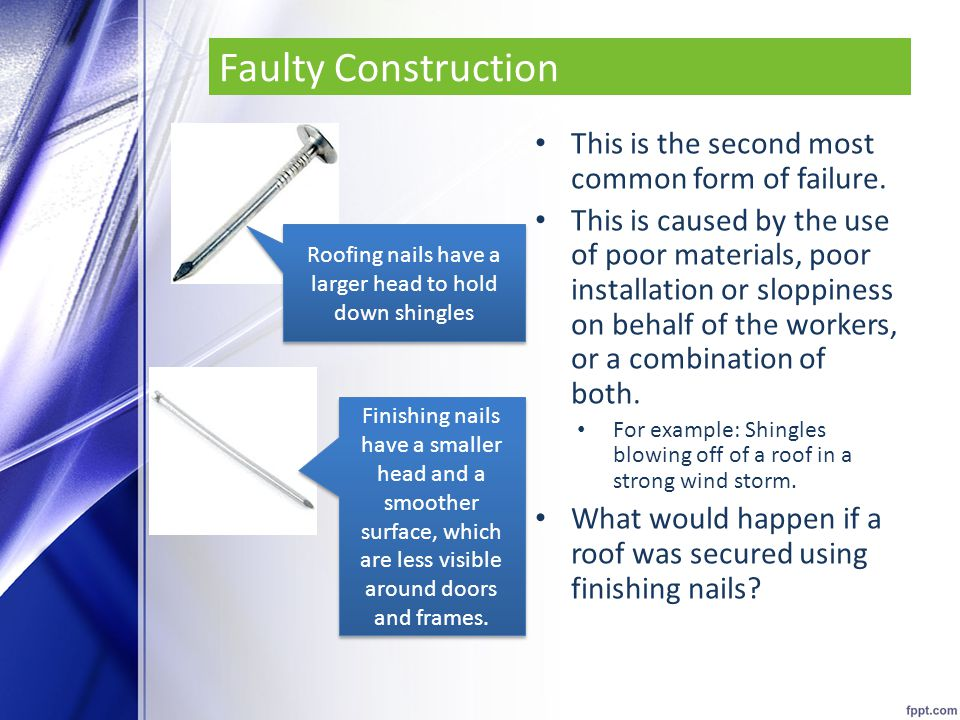 Roofing nails have a larger head to hold down shingles