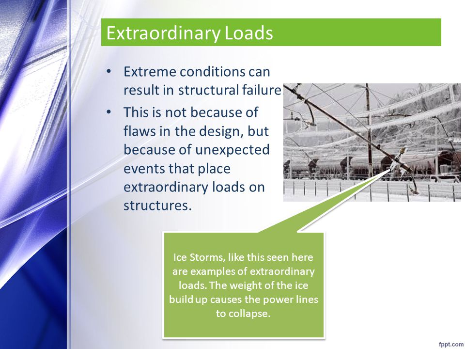 Extraordinary Loads Extreme conditions can result in structural failure.