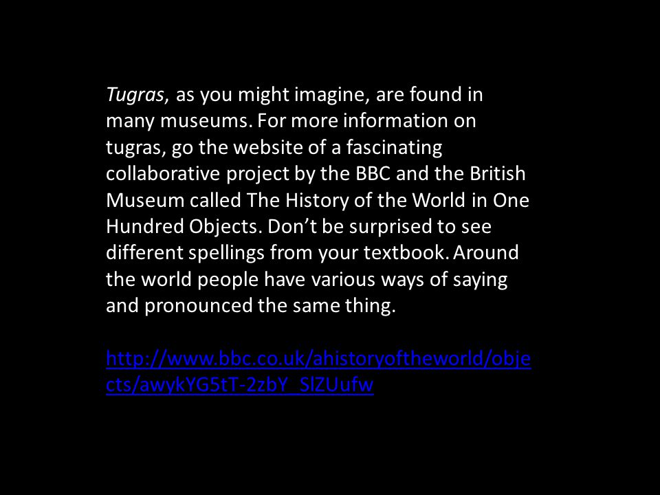 Tugras, as you might imagine, are found in many museums