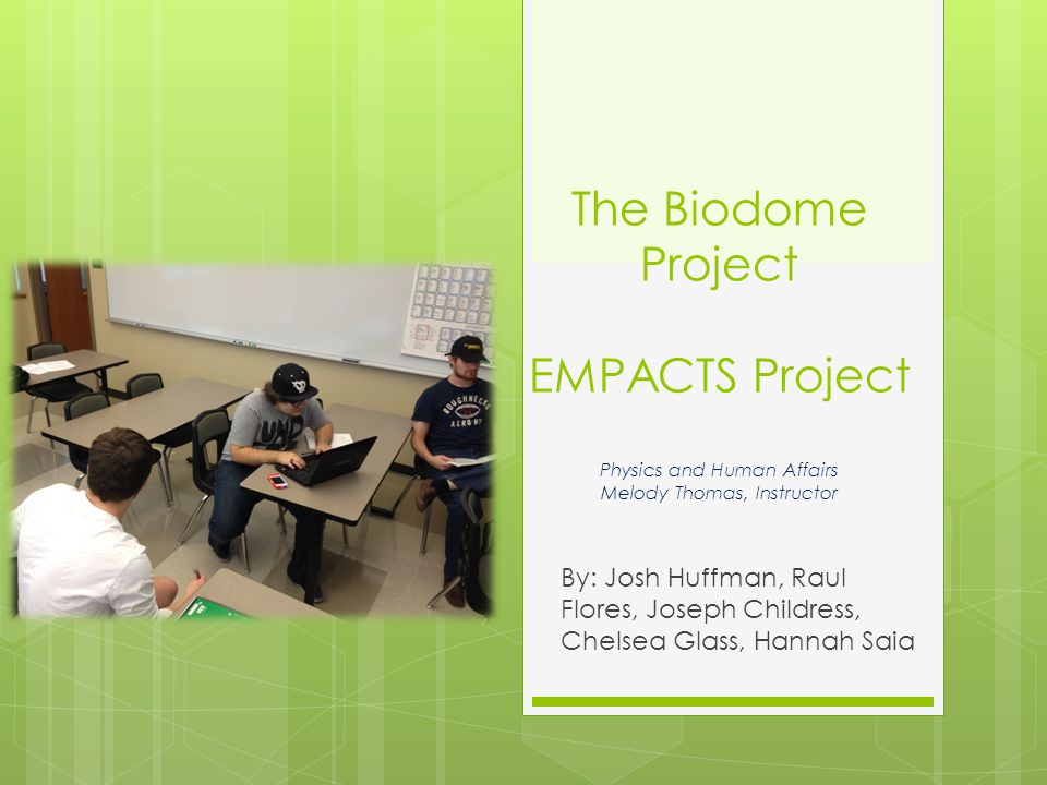 The Biodome Project EMPACTS Project Physics and Human Affairs Melody Thomas, Instructor