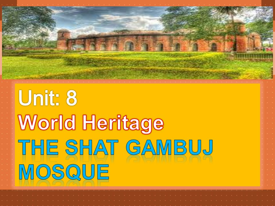 Unit: 8 World Heritage The Shat Gambuj Mosque