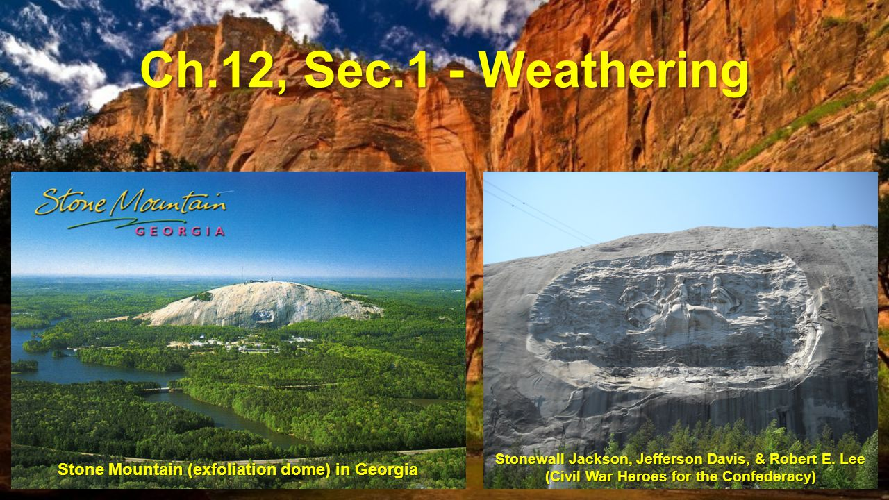 Ch.12, Sec.1 - Weathering Stone Mountain (exfoliation dome) in Georgia