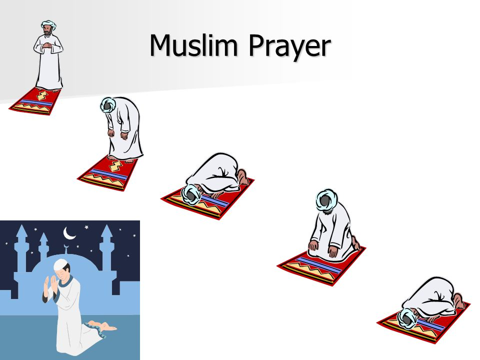 Muslim Prayer Source: http://www.bbc.co.uk/religion/galleries/salah/