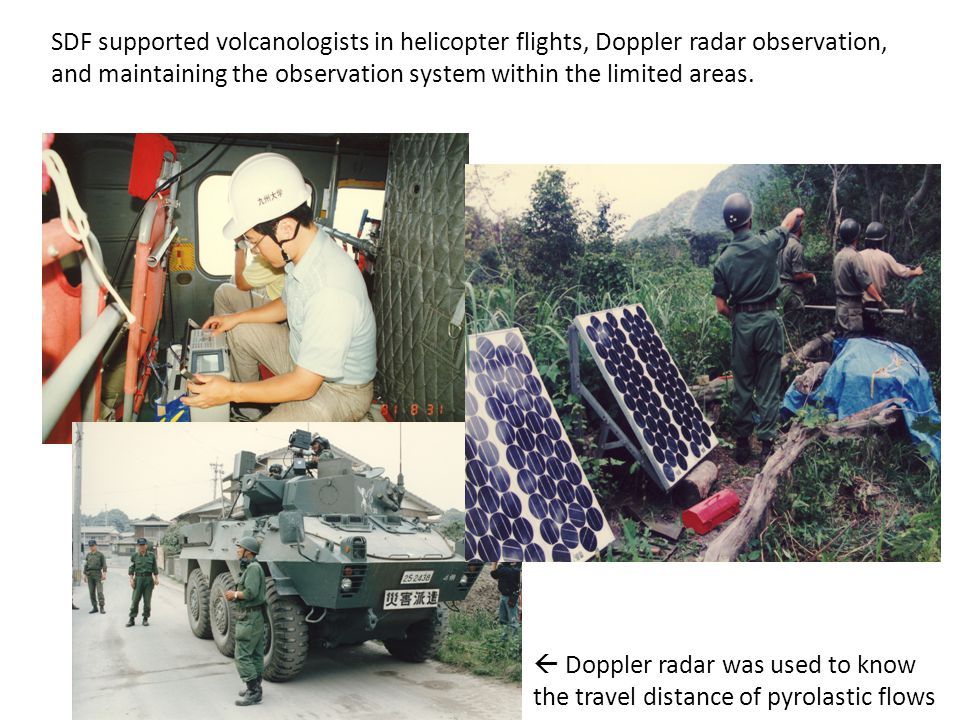 SDF supported volcanologists in helicopter flights, Doppler radar observation, and maintaining the observation system within the limited areas.
