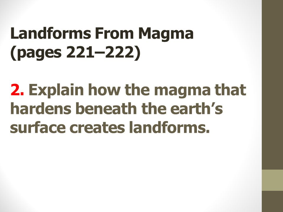 Landforms From Magma (pages 221–222) 2