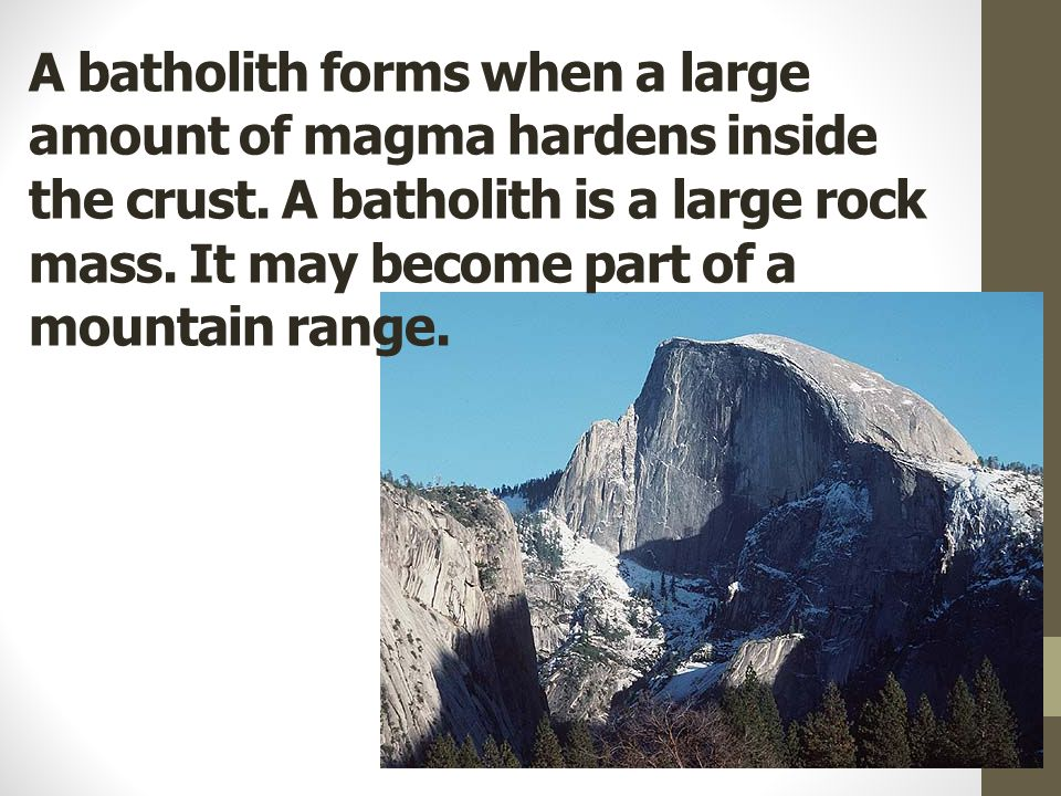A batholith forms when a large amount of magma hardens inside the crust.