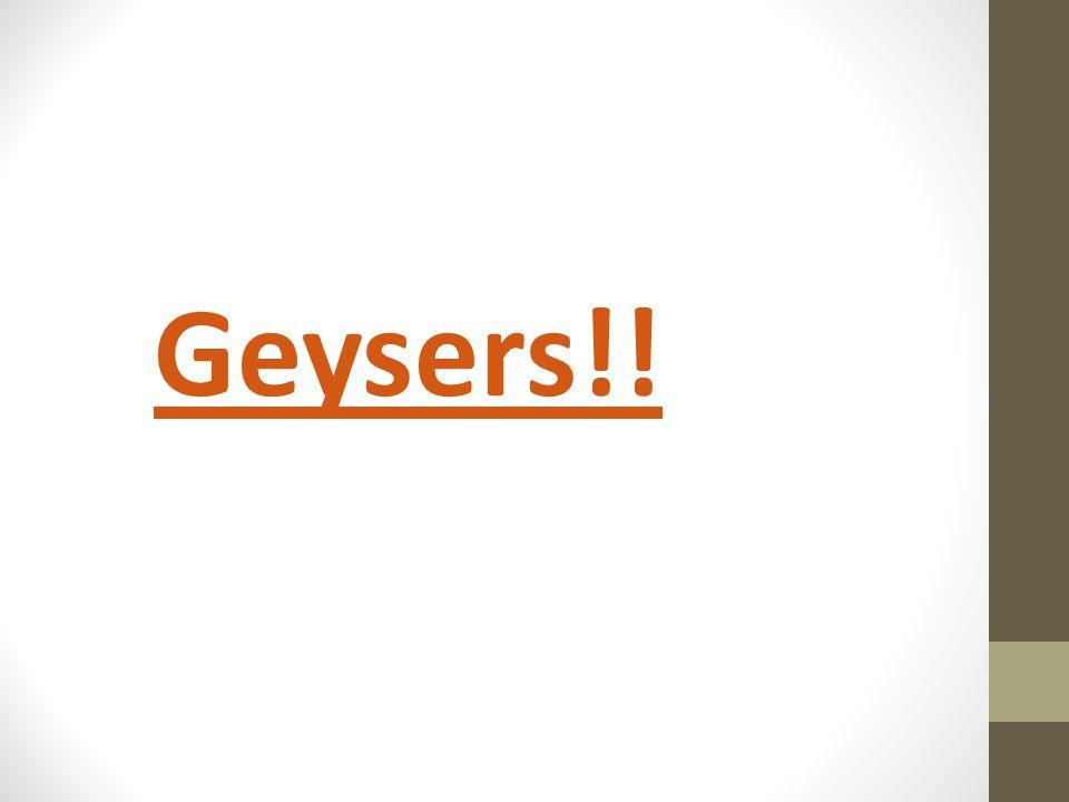 Geysers!!