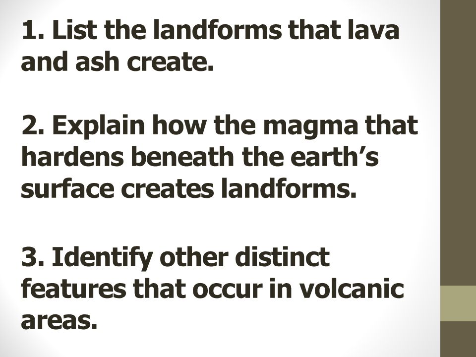 1. List the landforms that lava and ash create.
