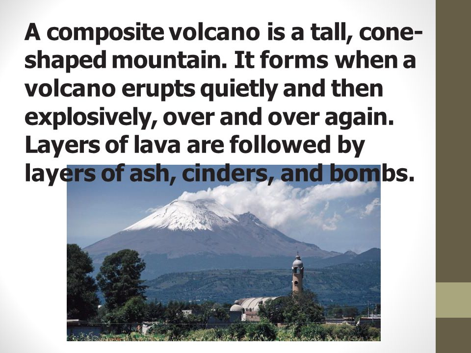 A composite volcano is a tall, cone-shaped mountain