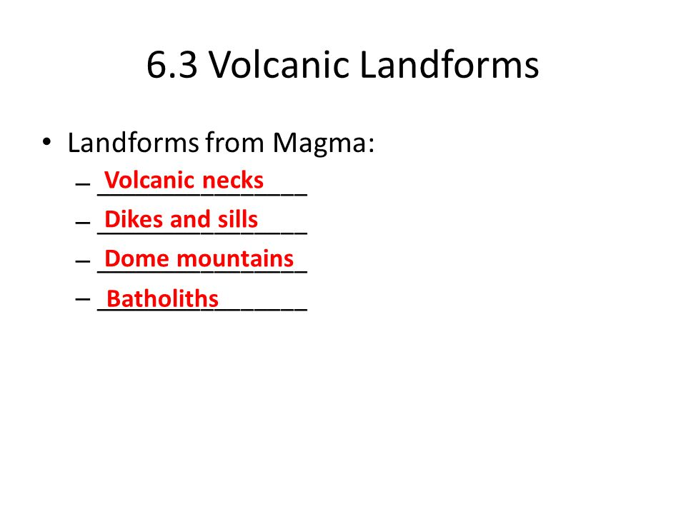 6.3 Volcanic Landforms Landforms from Magma: ________________