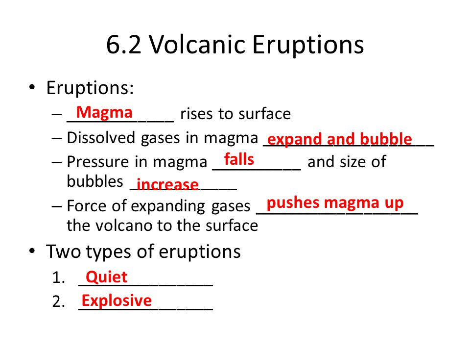 6.2 Volcanic Eruptions Eruptions: Two types of eruptions