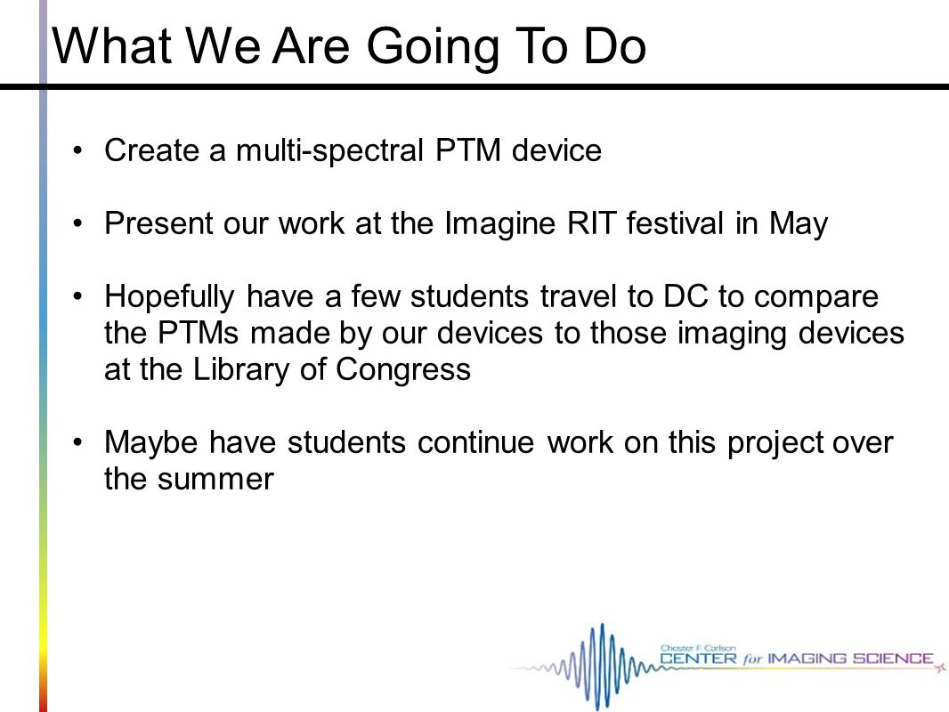 What We Are Going To Do Create a multi-spectral PTM device