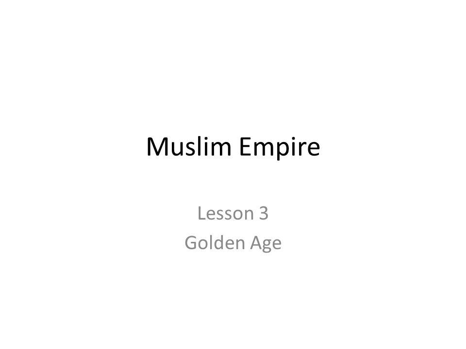 Muslim Empire Lesson 3 Golden Age