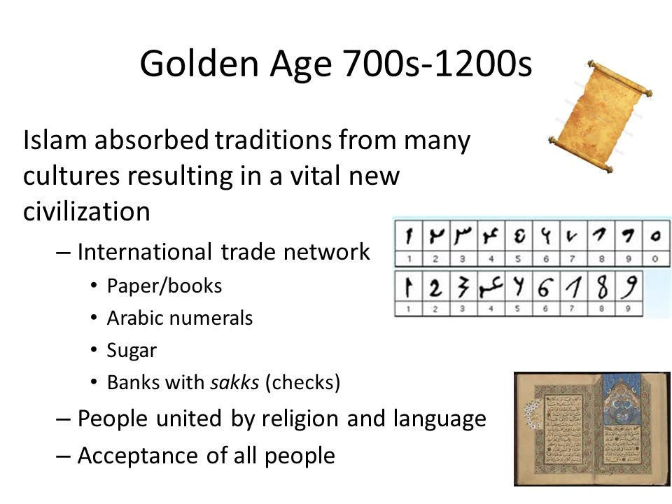 Golden Age 700s-1200s Islam absorbed traditions from many cultures resulting in a vital new civilization.