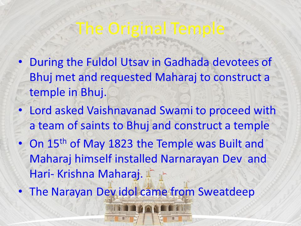 The Original Temple During the Fuldol Utsav in Gadhada devotees of Bhuj met and requested Maharaj to construct a temple in Bhuj.
