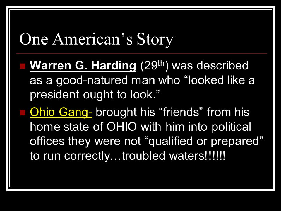 One American's Story Warren G. Harding (29th) was described as a good-natured man who looked like a president ought to look.