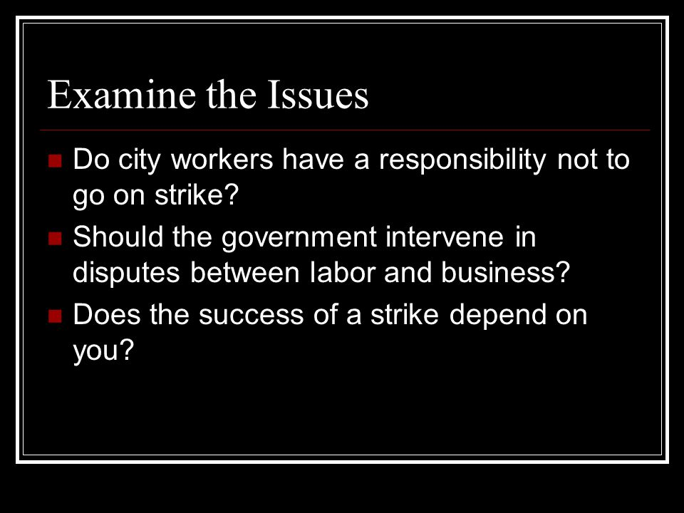 Examine the Issues Do city workers have a responsibility not to go on strike