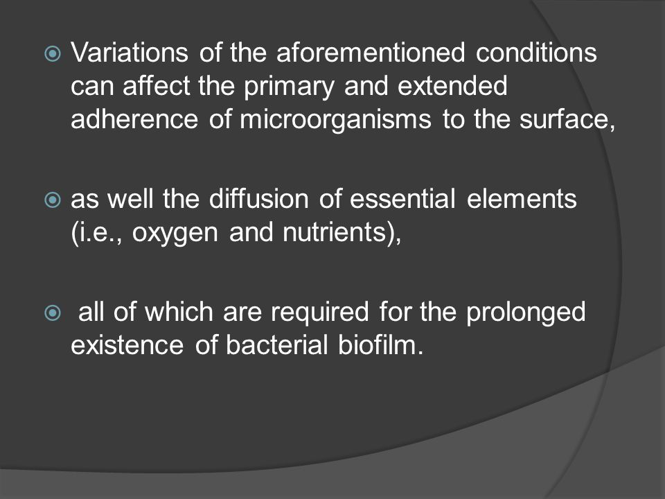 Variations of the aforementioned conditions can affect the primary and extended adherence of microorganisms to the surface,