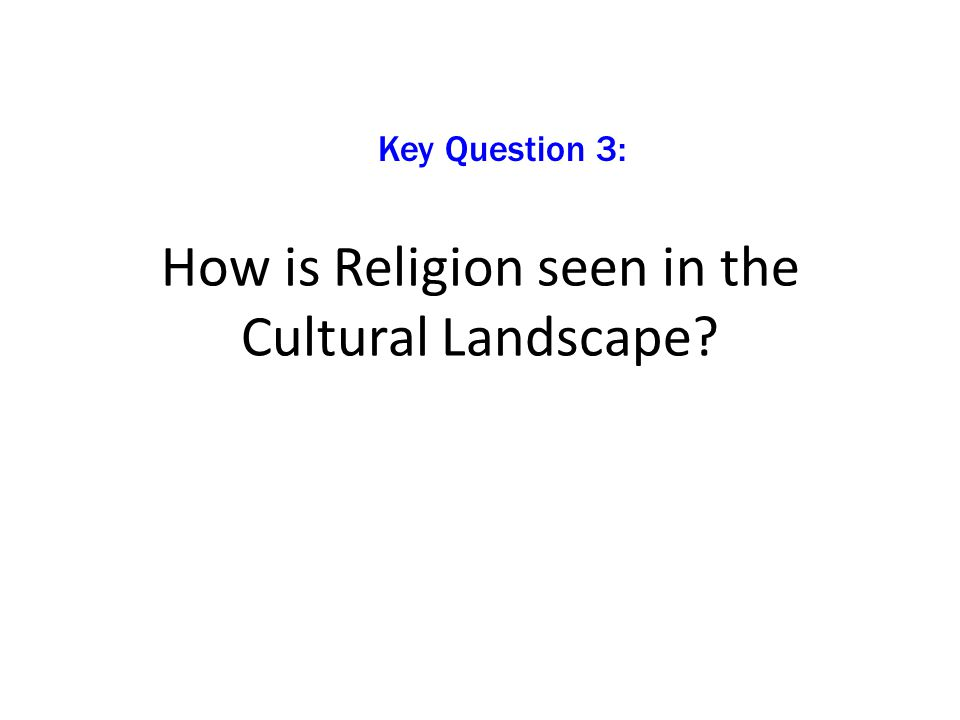 How is Religion seen in the Cultural Landscape