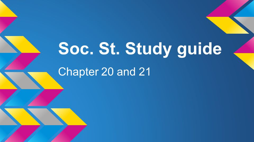 Soc. St. Study guide Chapter 20 and 21