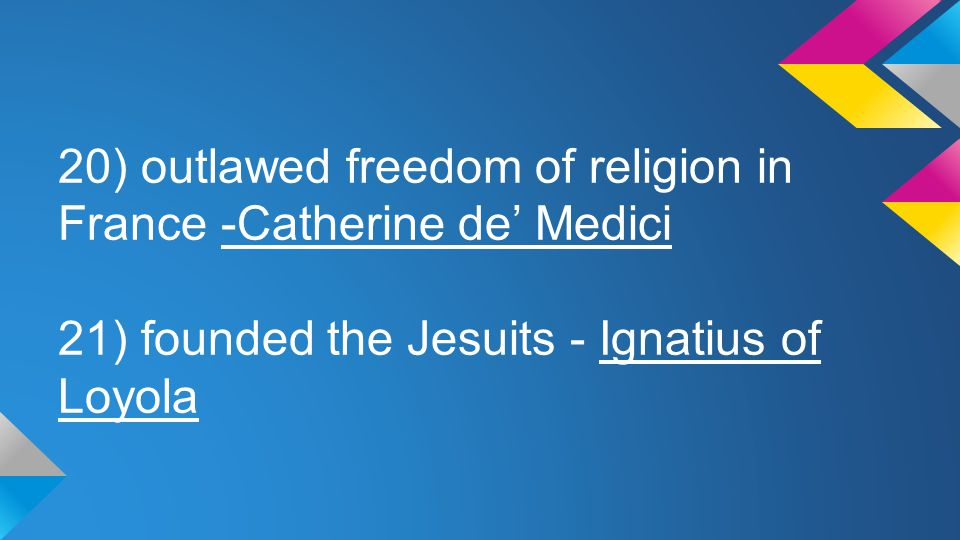 20) outlawed freedom of religion in France -Catherine de' Medici