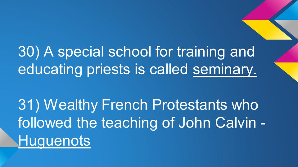 30) A special school for training and educating priests is called seminary.
