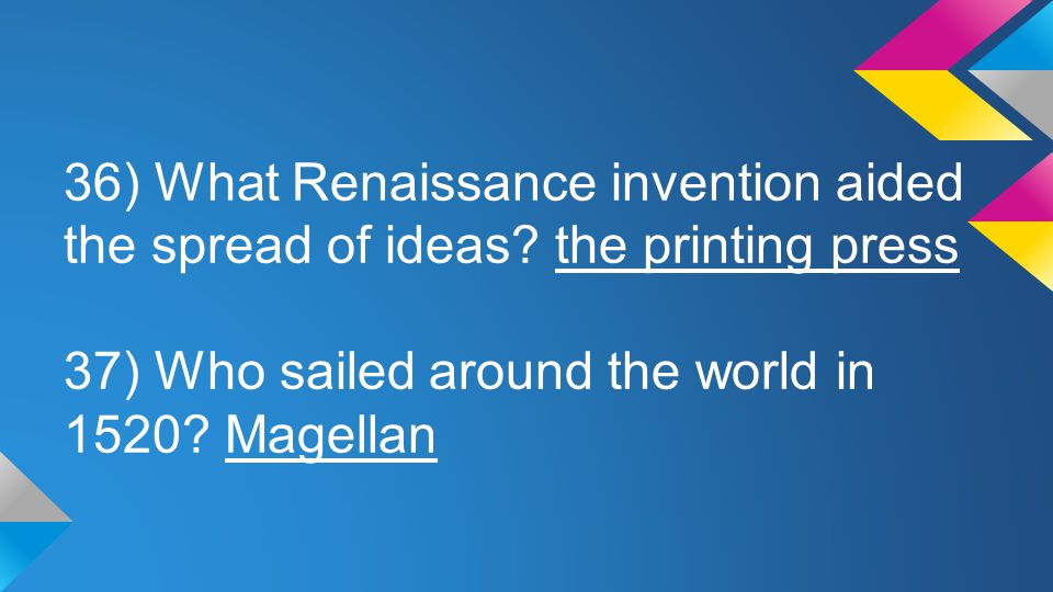 36) What Renaissance invention aided the spread of ideas