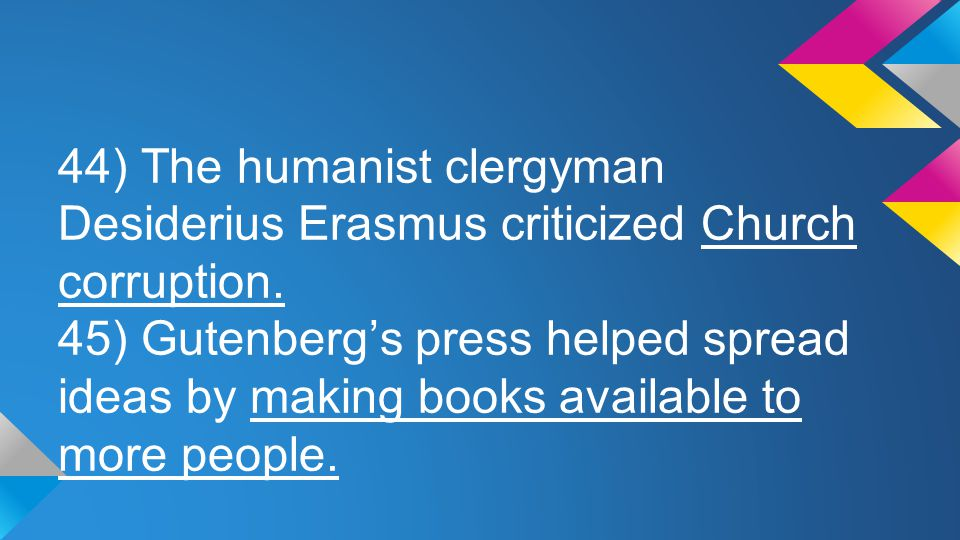 44) The humanist clergyman Desiderius Erasmus criticized Church corruption.