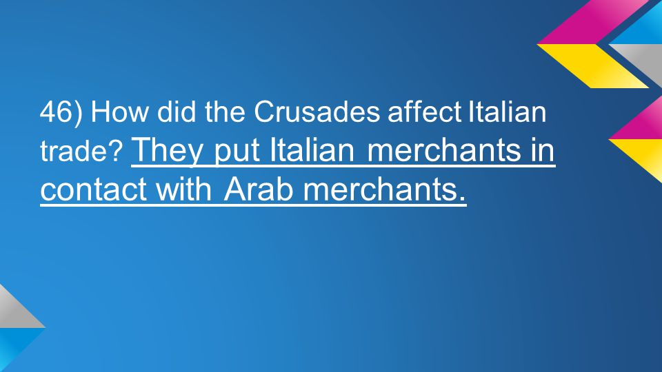 46) How did the Crusades affect Italian trade