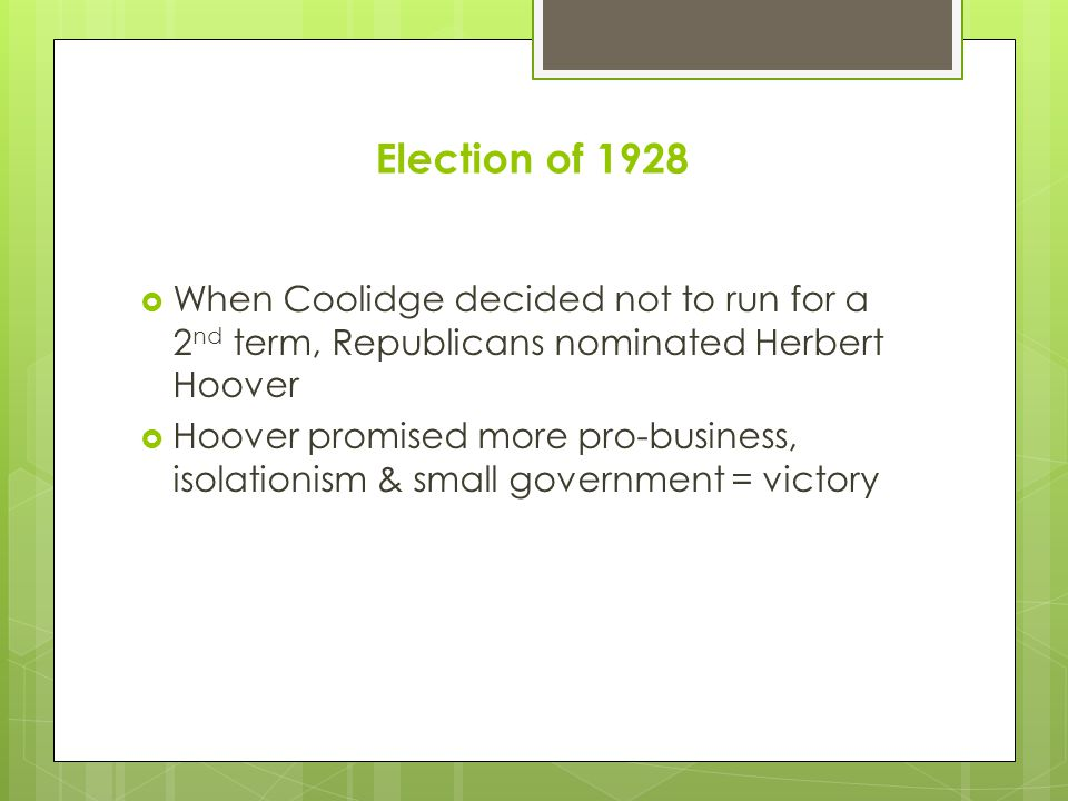 Election of 1928 When Coolidge decided not to run for a 2nd term, Republicans nominated Herbert Hoover.