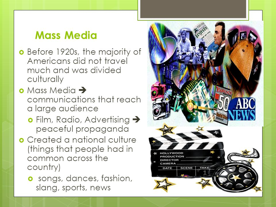 Mass Media Before 1920s, the majority of Americans did not travel much and was divided culturally.