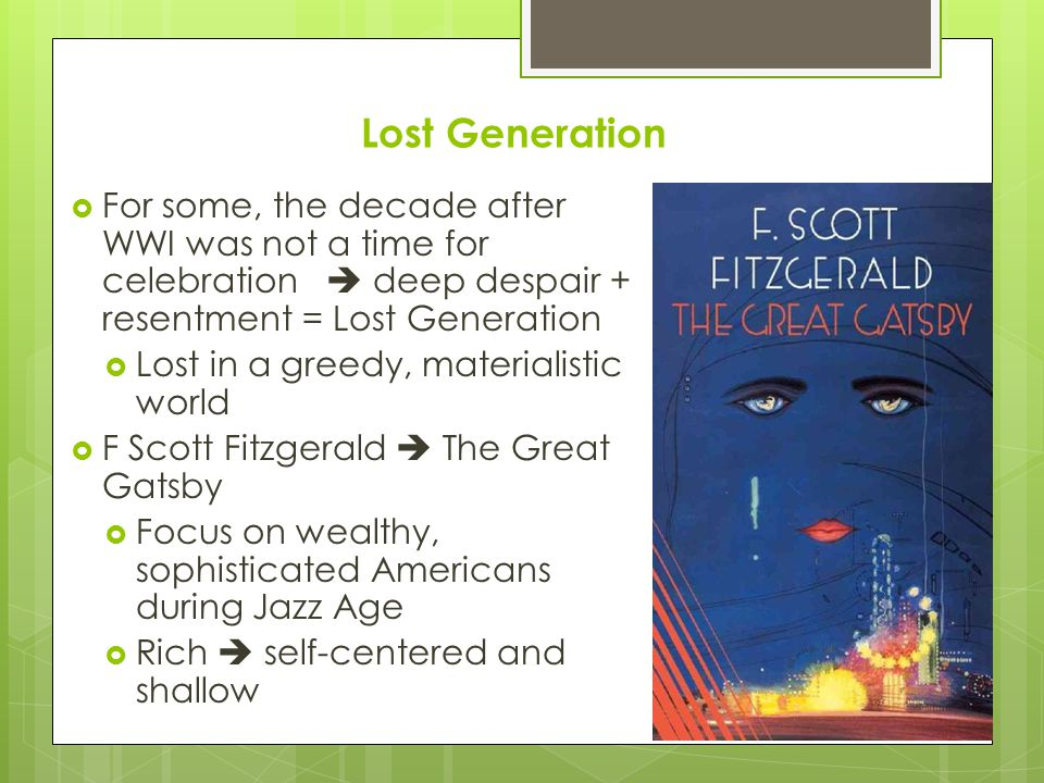 Lost Generation For some, the decade after WWI was not a time for celebration  deep despair + resentment = Lost Generation.