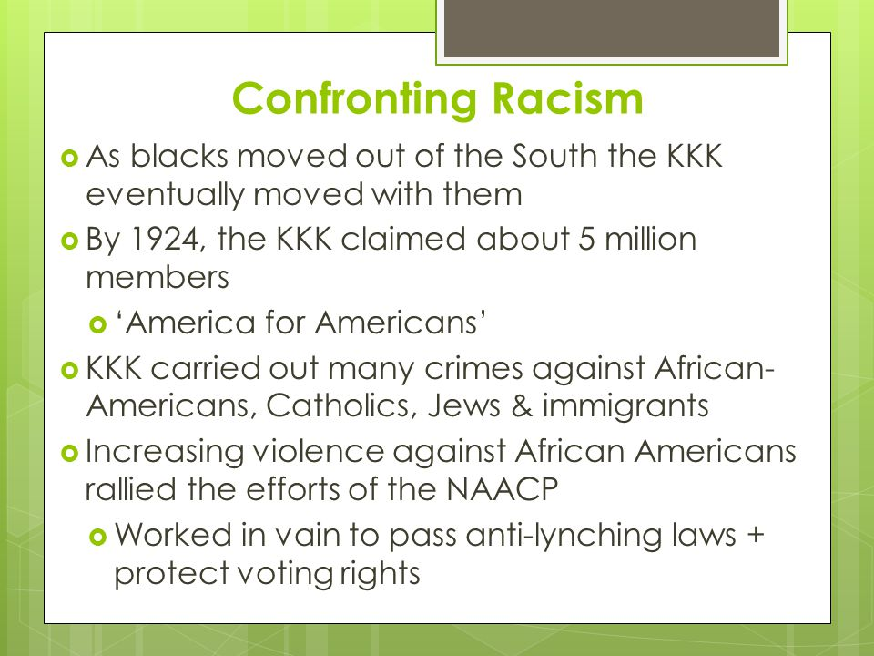 Confronting Racism As blacks moved out of the South the KKK eventually moved with them. By 1924, the KKK claimed about 5 million members.