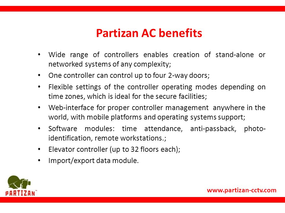 Partizan AC benefits Wide range of controllers enables creation of stand-alone or networked systems of any complexity;