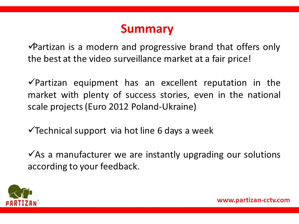 Summary Partizan is a modern and progressive brand that offers only the best at the video surveillance market at a fair price!