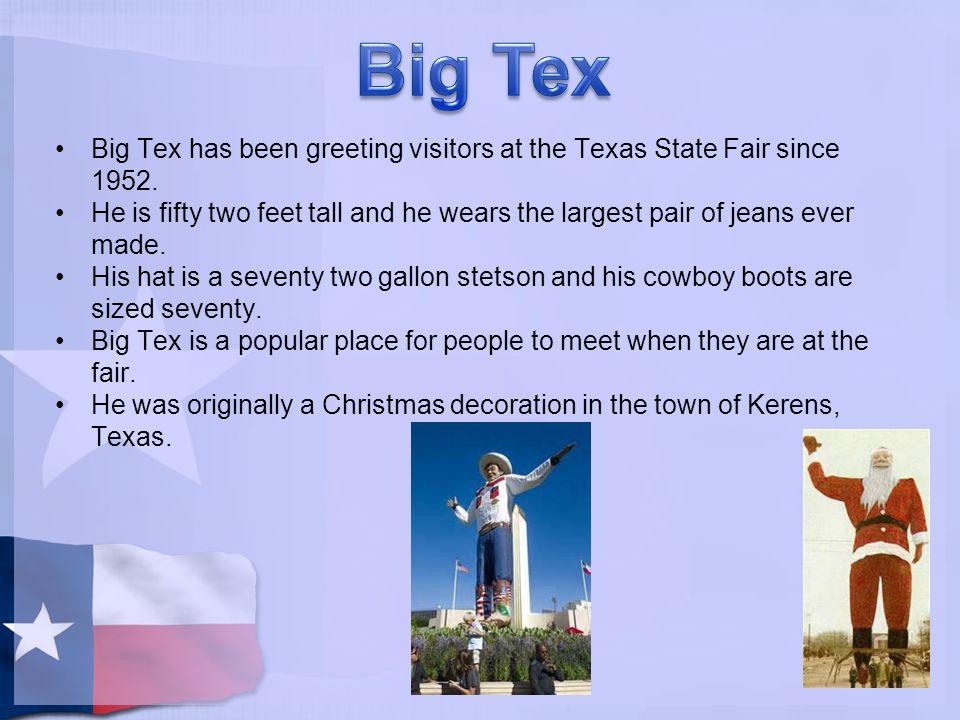 Big Tex Big Tex has been greeting visitors at the Texas State Fair since 1952.