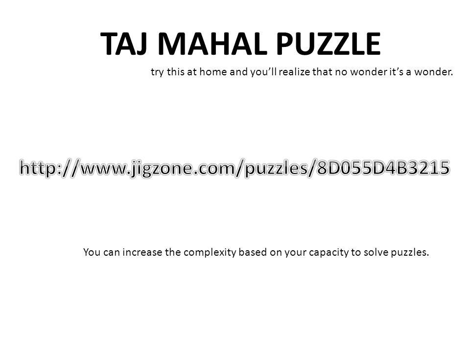TAJ MAHAL PUZZLE http://www.jigzone.com/puzzles/8D055D4B3215