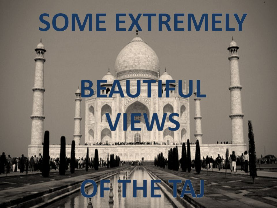 SOME EXTREMELY BEAUTIFUL VIEWS OF THE TAJ