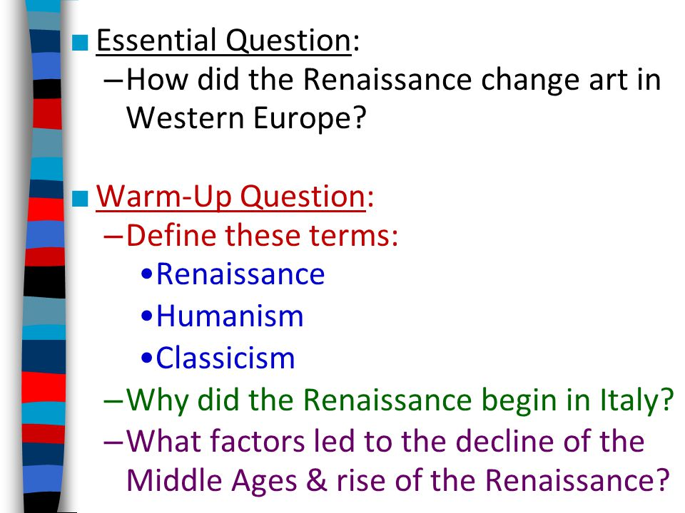 Essential Question: How did the Renaissance change art in Western Europe Warm-Up Question: Define these terms: