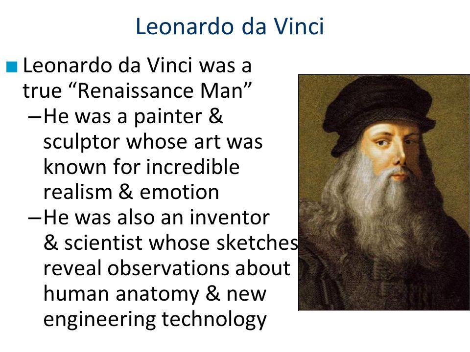 Leonardo da Vinci Leonardo da Vinci was a true Renaissance Man