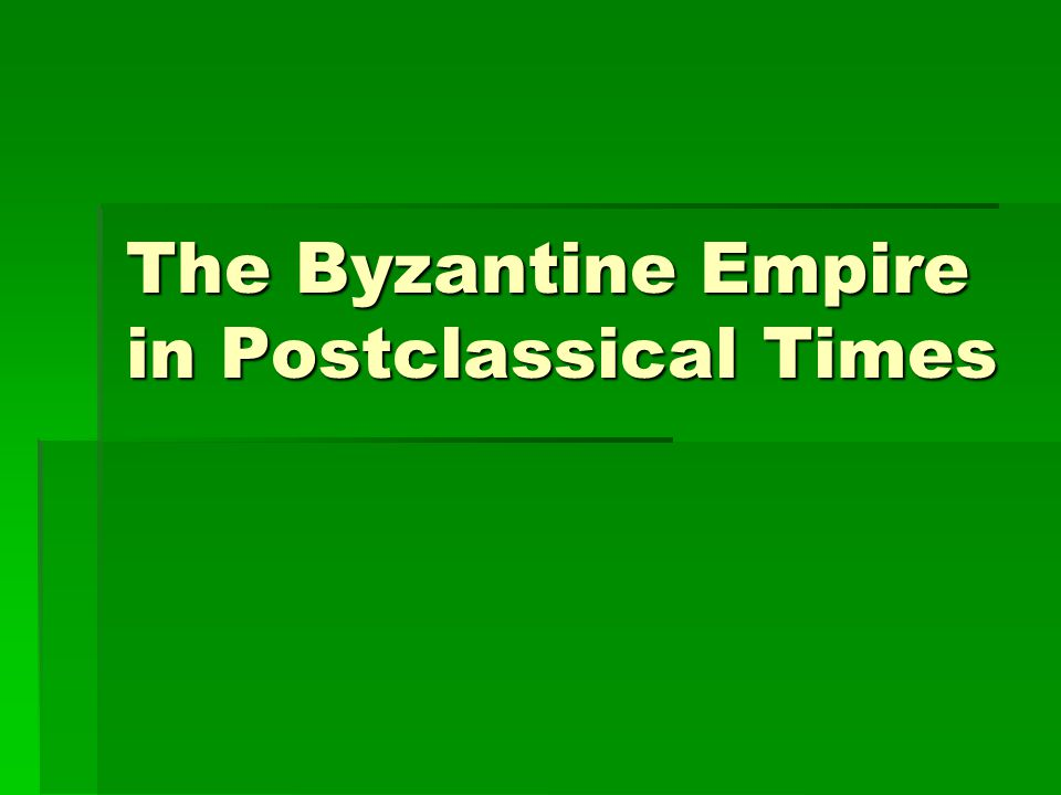 The Byzantine Empire in Postclassical Times