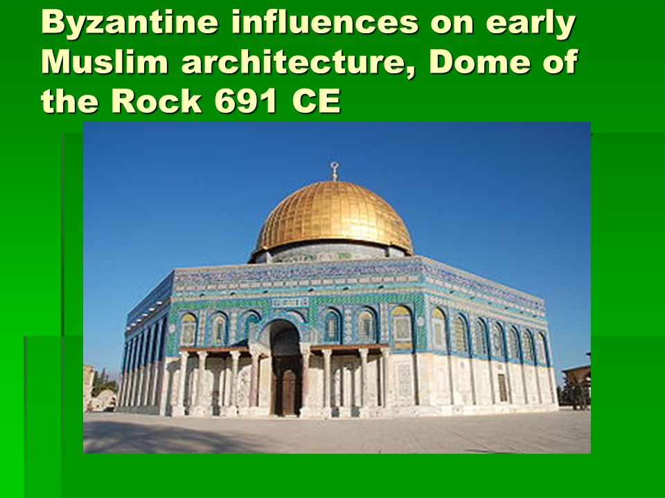 Byzantine influences on early Muslim architecture, Dome of the Rock 691 CE