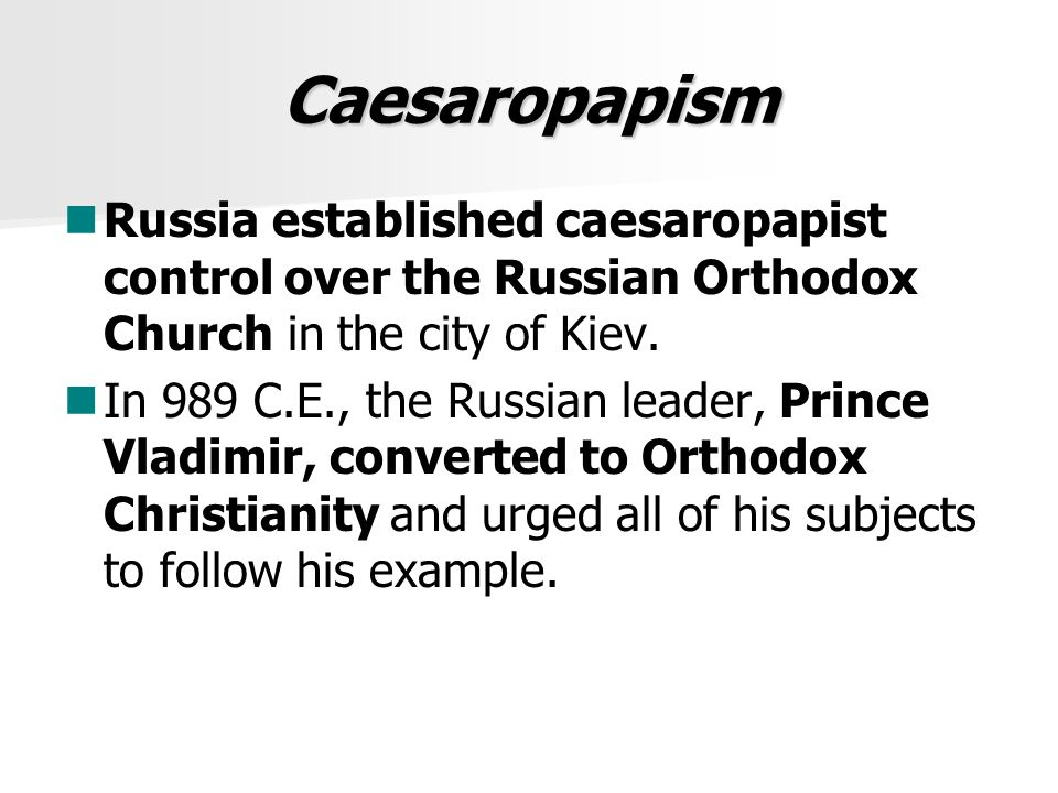 Caesaropapism Russia established caesaropapist control over the Russian Orthodox Church in the city of Kiev.