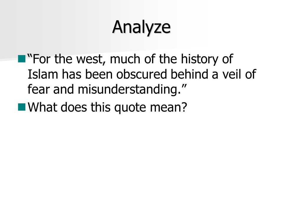 Analyze For the west, much of the history of Islam has been obscured behind a veil of fear and misunderstanding.