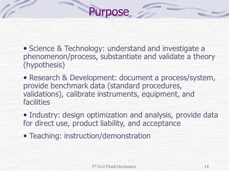 Purpose Science & Technology: understand and investigate a phenomenon/process, substantiate and validate a theory (hypothesis)