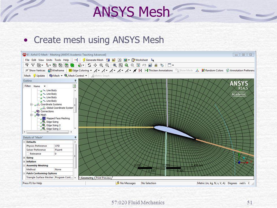 ANSYS Mesh Create mesh using ANSYS Mesh 57:020 Fluid Mechanics