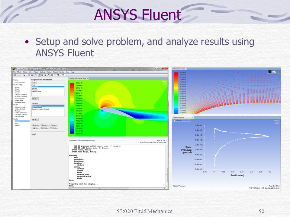 ANSYS Fluent Setup and solve problem, and analyze results using ANSYS Fluent 57:020 Fluid Mechanics