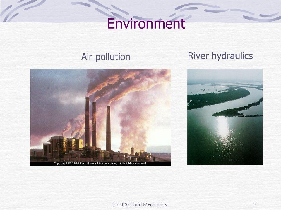 Environment Air pollution River hydraulics 57:020 Fluid Mechanics