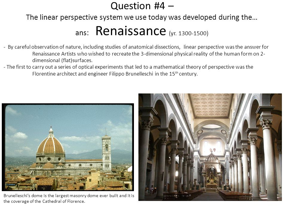 Question #4 – The linear perspective system we use today was developed during the… ans: Renaissance (yr. 1300-1500)