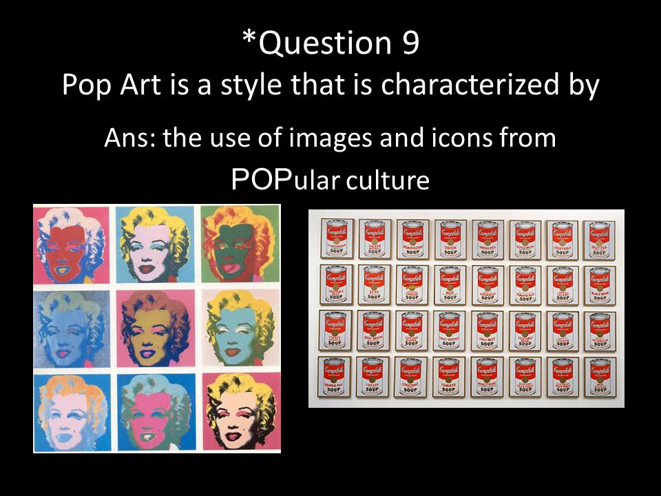 *Question 9 Pop Art is a style that is characterized by